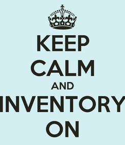 Poster: KEEP CALM AND INVENTORY ON