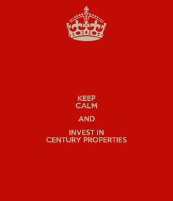 Poster: KEEP CALM AND INVEST IN CENTURY PROPERTIES
