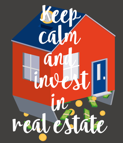 Poster: Keep  calm  and  invest  in  real estate