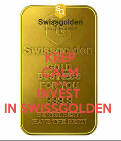 Poster: KEEP CALM AND INVEST  IN SWISSGOLDEN