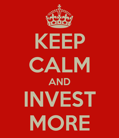 Poster: KEEP CALM AND INVEST MORE