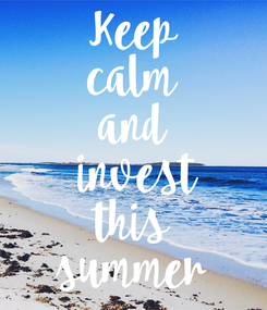 Poster: Keep  calm  and  invest  this  summer