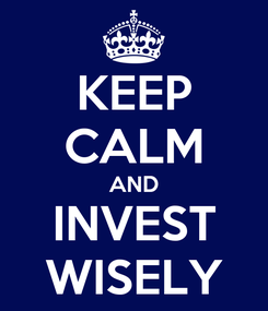 Poster: KEEP CALM AND INVEST WISELY