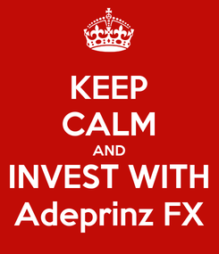Poster: KEEP CALM AND INVEST WITH Adeprinz FX