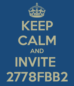 Poster: KEEP CALM AND INVITE  2778FBB2