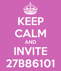 Poster: KEEP CALM AND INVITE 27B86101