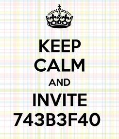 Poster: KEEP CALM AND INVITE 743B3F40