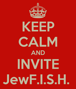 Poster: KEEP CALM AND INVITE JewF.I.S.H.