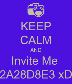 Poster: KEEP CALM AND Invite Me  2A28D8E3 xD