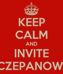Poster: KEEP CALM AND INVITE SZCZEPANOWSKI