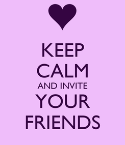 Poster: KEEP CALM AND INVITE YOUR FRIENDS