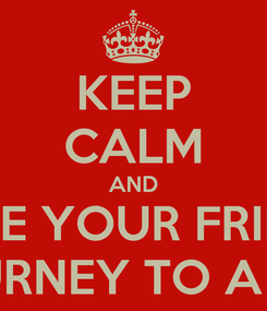 Poster: KEEP CALM AND INVITE YOUR FRIENDS DARS JOURNEY TO A NEW YOU