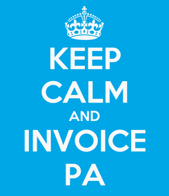 Poster: KEEP CALM AND INVOICE PA