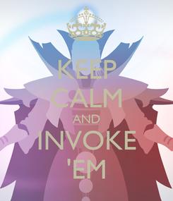 Poster: KEEP CALM AND INVOKE 'EM