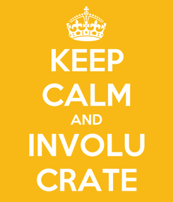 Poster: KEEP CALM AND INVOLU CRATE