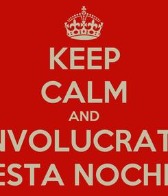 Poster: KEEP CALM AND INVOLUCRATE ESTA NOCHE