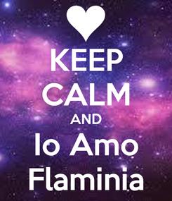 Poster: KEEP CALM AND Io Amo Flaminia