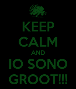Poster: KEEP CALM AND IO SONO GROOT!!!