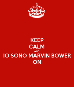 Poster: KEEP CALM AND IO SONO MARVIN BOWER ON