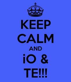 Poster: KEEP CALM AND iO & TE!!!
