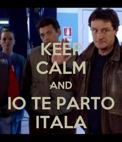 Poster: KEEP CALM AND IO TE PARTO ITALA