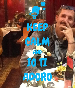 Poster: KEEP CALM AND IO TI ADORO