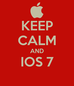 Poster: KEEP CALM AND IOS 7