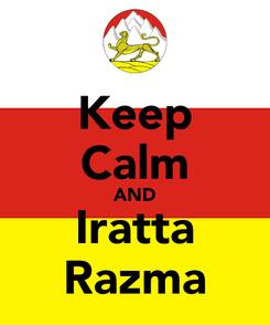 Poster: Keep Calm AND Iratta Razma