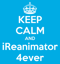 Poster: KEEP CALM AND iReanimator 4ever