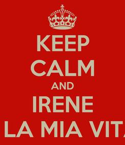 Poster: KEEP CALM AND IRENE E LA MIA VITA