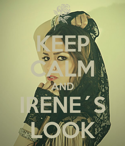 Poster: KEEP CALM AND IRENE´S LOOK