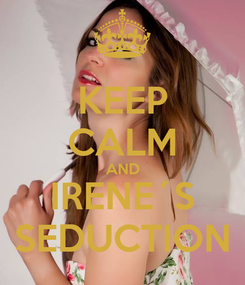 Poster: KEEP CALM AND IRENE´S SEDUCTION