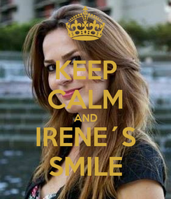 Poster: KEEP CALM AND IRENE´S SMILE