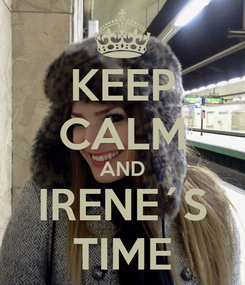 Poster: KEEP CALM AND IRENE´S TIME