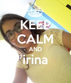 Poster: KEEP CALM AND irina
