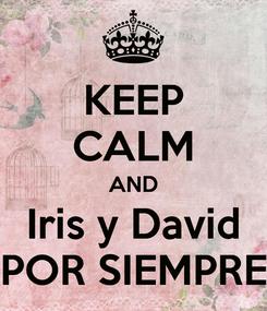 Poster: KEEP CALM AND Iris y David POR SIEMPRE