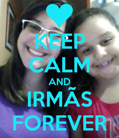 Poster: KEEP CALM AND IRMÃS FOREVER