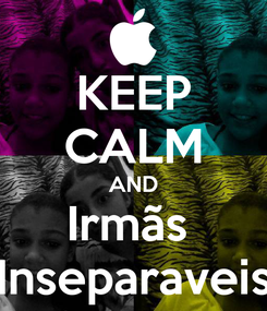Poster: KEEP CALM AND Irmãs  Inseparaveis