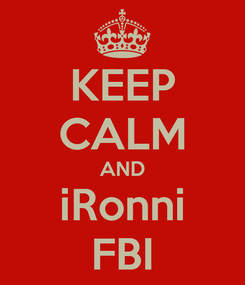 Poster: KEEP CALM AND iRonni FBI