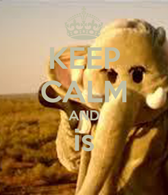 Poster: KEEP CALM AND is