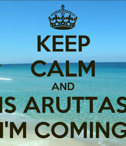 Poster: KEEP CALM AND IS ARUTTAS I'M COMING