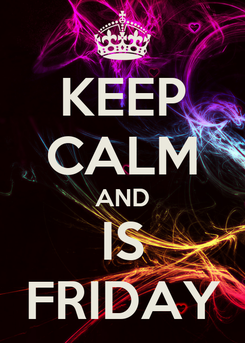 Poster: KEEP CALM AND IS FRIDAY