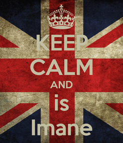 Poster: KEEP CALM AND is Imane