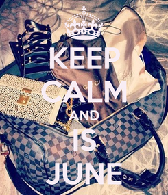 Poster: KEEP CALM AND IS JUNE