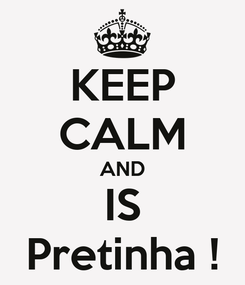 Poster: KEEP CALM AND IS Pretinha !