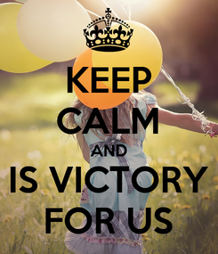 Poster: KEEP CALM AND IS VICTORY FOR US