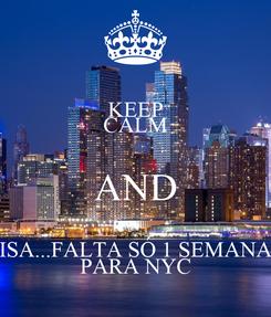 Poster: KEEP CALM AND ISA...FALTA SÓ 1 SEMANA PARA NYC