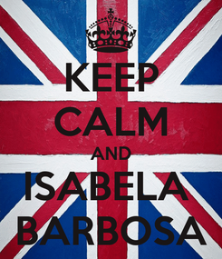 Poster: KEEP CALM AND ISABELA  BARBOSA