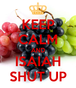 Poster: KEEP CALM AND ISAIAH SHUT UP