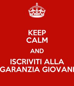 Poster: KEEP CALM AND ISCRIVITI ALLA GARANZIA GIOVANI